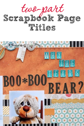 Ideas for Two Part Titles on Scrapbook Pages