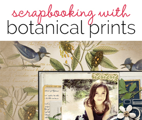 Scrapbooking Ideas with  Botanical Prints