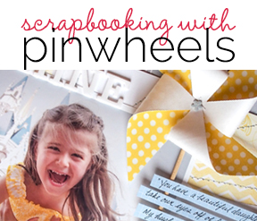 Ideas for Scrapbooking with Pinwheels
