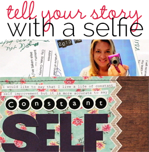 Scrapbooking Ideas for Getting Your Story Told with Selfies