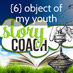 Objects of My YOuth Story Coach class