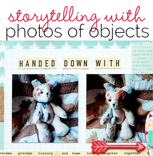 Storytelling on the Scrapbook Page with Photos of Objects | Get It Scrapped