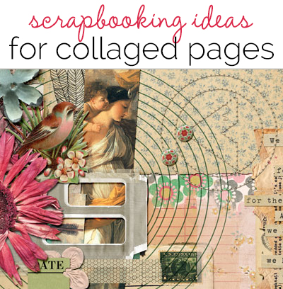 Scrapbooking Ideas For Collaged Storytelling | Get It Scrapped