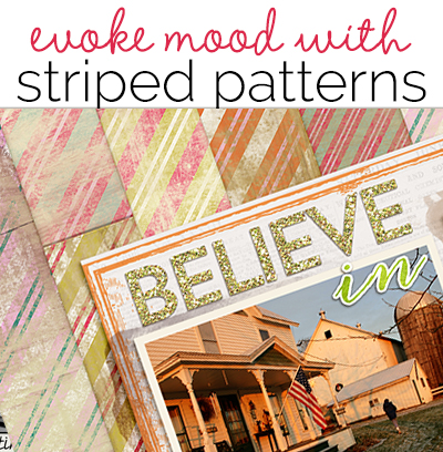 Scrapbooking Ideas for Using Striped Patterned Paper  to Evoke a Mood