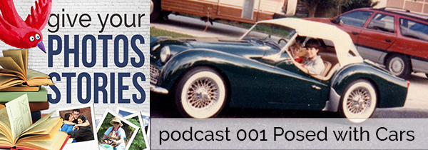 Give Your Photos Stories Podcast Episode 001 Posed with Cars
