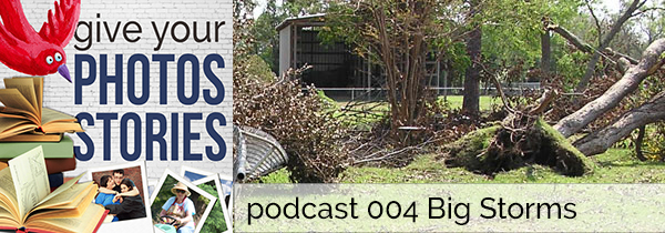 Give Your Photos Stories Podcast 004 | Big Storms