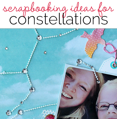 Scrapbooking Ideas for Storytelling and Design with the Constellation Motif | Get It Scrapped