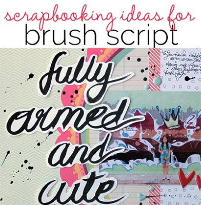 Ideas for Scrapbook Page Storytelling with Trendy Brush Script Elements | Get It Scrapped