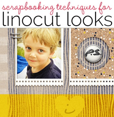 Scrapbook Page Techniques for Linocut Looks | Get It Scrapped