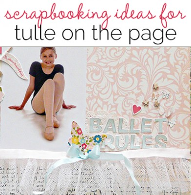 Scrapbooking Ideas for Adding Tulle to Your Pages | Get It Scrapped