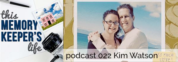 This Memory Keeper's Life Podcast 022 | Kim Watson