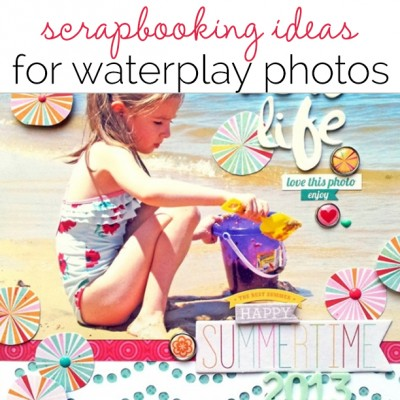 Scrapbooking Ideas for Water Play Photos