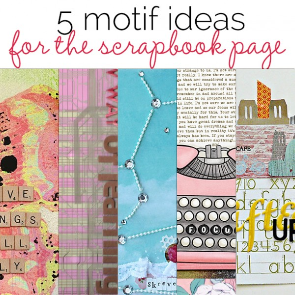 5 Motif Ideas for the Scrapbook Page | Get It Scrapped