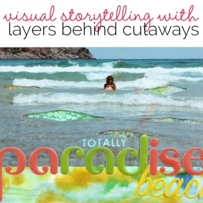 Add Layers Behind Cutaways to Strengthen Scrapbook Page Storytelling | Get It Scrapped