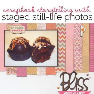 Ideas for Scrapbook Page Storytelling with Staged Still Life Photos | Get It Scrapped