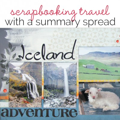 Ideas for Scrapbooking Travel with a Layout That Summarizes the Whole Trip | Get It Scrapped