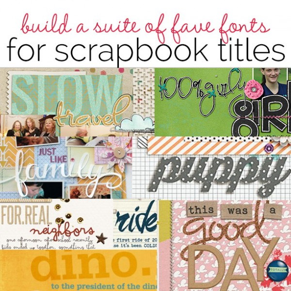 Build Your Own Suite of Favorite Fonts for Scrapbook Page Titles | Get It Scrapped