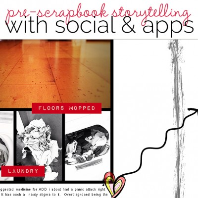 Use Apps and Social Media for Pre-Scrapbook Storytelling | Get It Scrapped