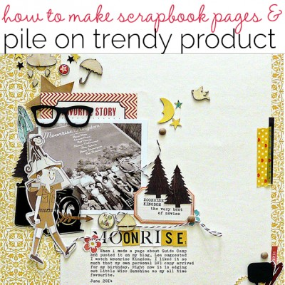 How to Pile New and Trendy Products On Scrapbook Pages and Still Tell A Story | Get It Scrapped