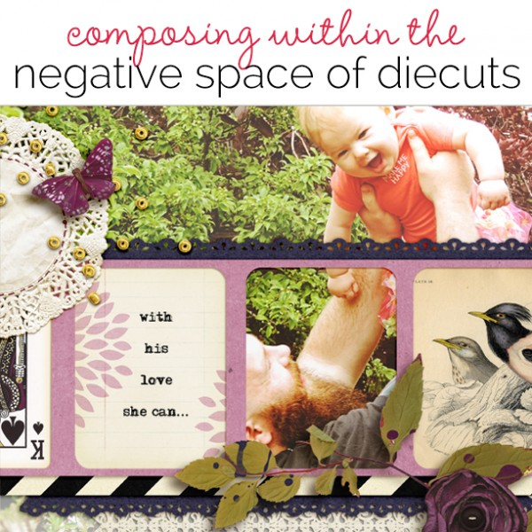 Ideas for Composing Within the Negative Space of Your Die Cuts | Get It Scrapped