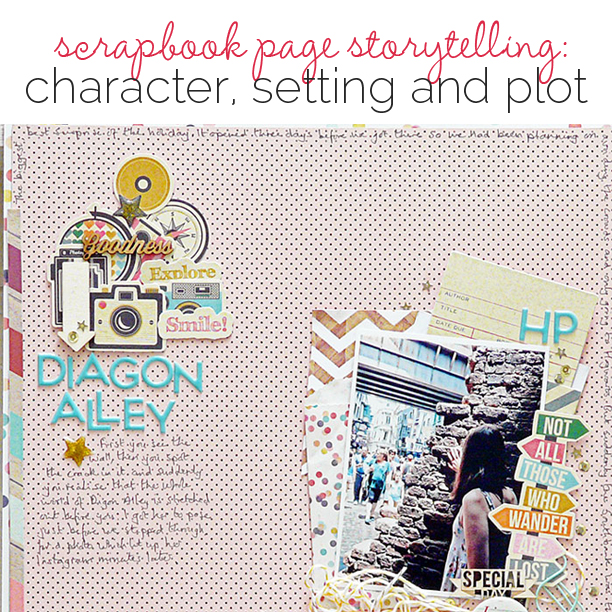 Visual Storytelling on Scrapbook Pages with Character, Setting and Plot | Get It Scrapped
