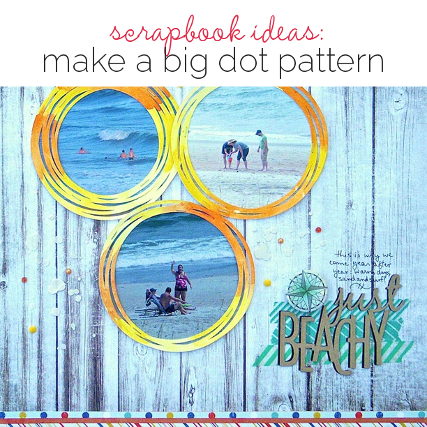 On-Trend Scrapbooking Ideas for Making Your Own Big-Dot Pattern | Get It Scrapped