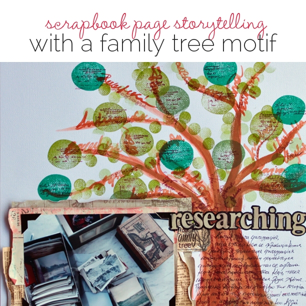 Ideas for Scrapbook Page Storytelling with the Family Tree Motif | Get It Scrapped