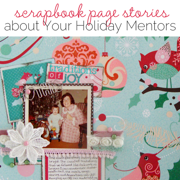 Ideas for Telling Scrapbook Page Stories about Your Holiday Mentors | Get It Scrapped
