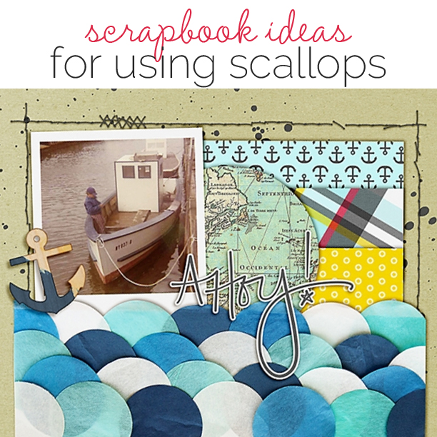 Ideas for Scrapbook Page Storytelling with Scallops | Get It Scrapped