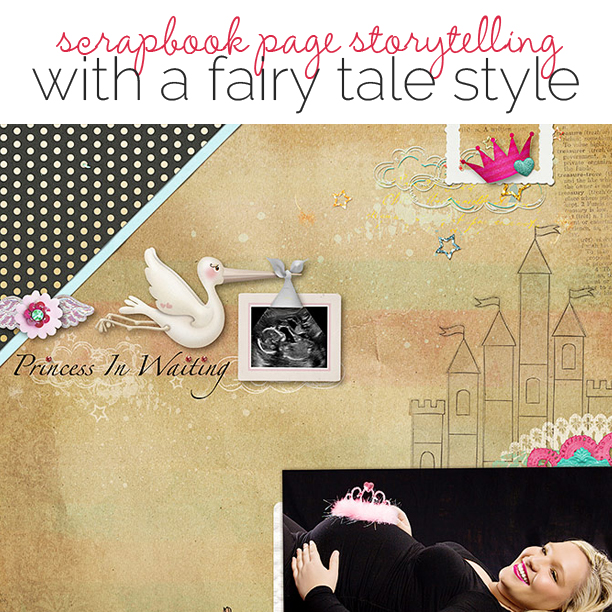 Ideas for Scrapbook Page Story Telling with A Fairy Tale Style | Get It Scrapped