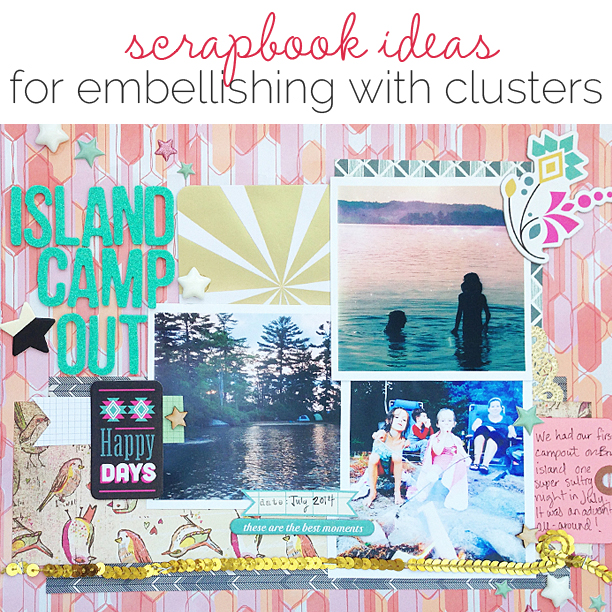 Scrapbooking Ideas for Embellishing with Clusters | Get It Scrapped