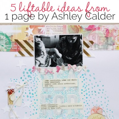 5 Liftable Scrapbook Page Ideas from a Layout by Ashley Calder | Debbie Hodge | Get It Scrapped