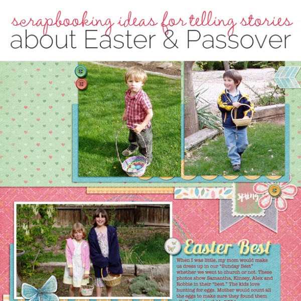 Scrapbooking Ideas for Telling Stories about Easter & Passover | Get It Scrapped