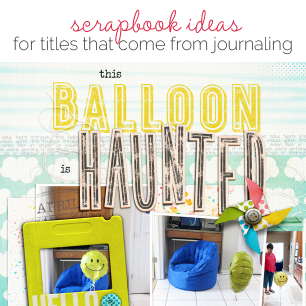 Ideas for Scrapbook Page Titles that Come From Journaling | Get It Scrapped