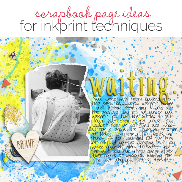 Scrapbooking Ideas for InkPrint Techniques on the Scrapbook Page | Get It Scrapped