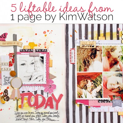 5 Liftable Scrapbook Page Ideas from a Layout by Kim Watson | Get It Scrapped