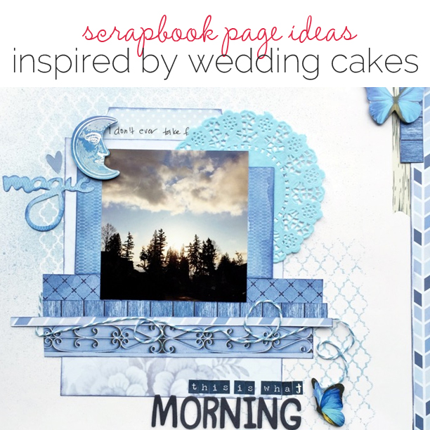 Scrapbook Page Ideas for Taking Inspiration from Wedding Cakes | Get It Scrapped