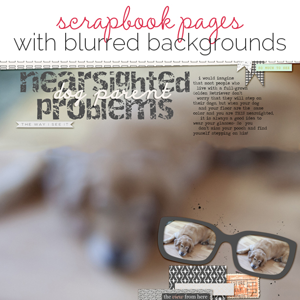 Scrapbooking Ideas Inspired by Blurred Backgrounds in Web Design | Get It Scrapped