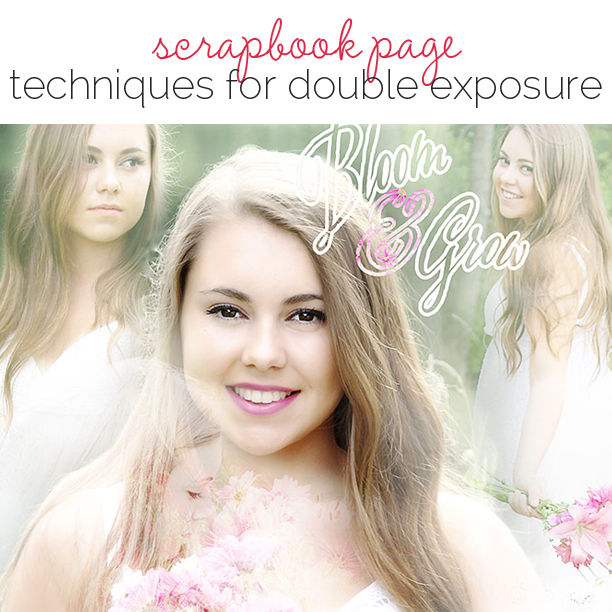 Scrapbooking Ideas for Double Exposure Techniques on the Scrapbook Page | Get It Scrapped