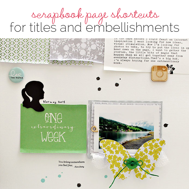 Speed up your Scrapbooking With Titlework and Embellishing Shortcuts | Get It Scrapped