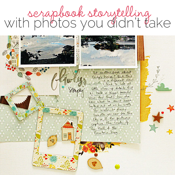 Ideas for Scrapbook Page Storytelling with Photos You Didn't Take | Get It Scrapped