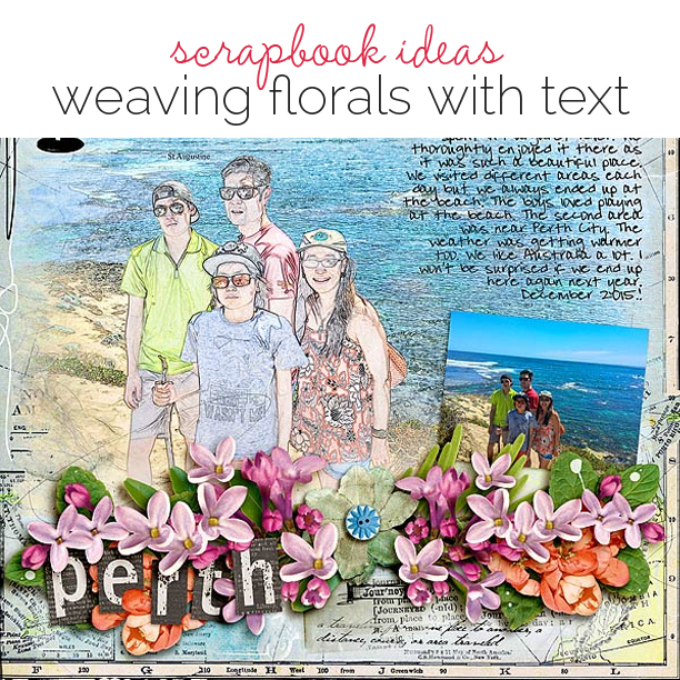 Scrapbooking Ideas and Techniques for Weaving Florals with Text | Get It Scrapped