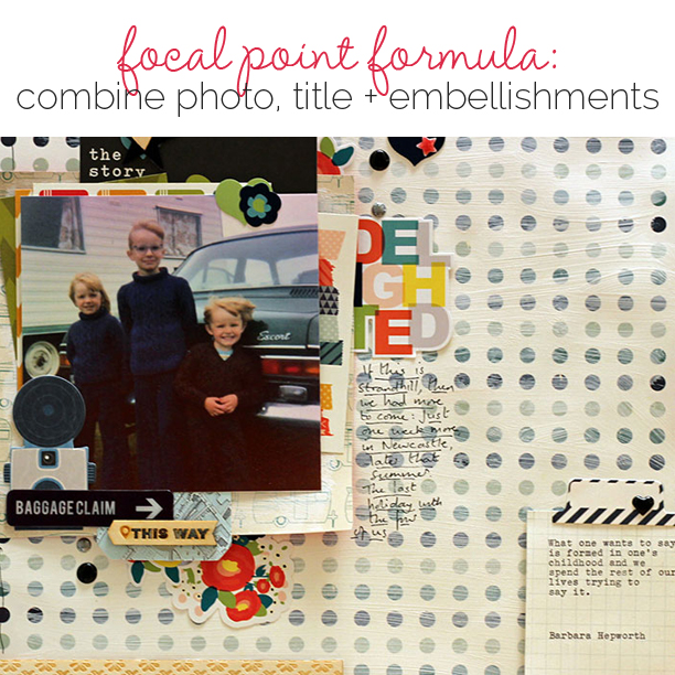 Scrapbook Page Focal Point Formula: Combine Title, Photo & Embellishment | Get It Scrapped