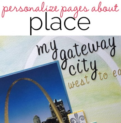 Video Blog | Scrapbooking Ideas for Personalizing Layouts about the Places You Love | Get It Scrapped
