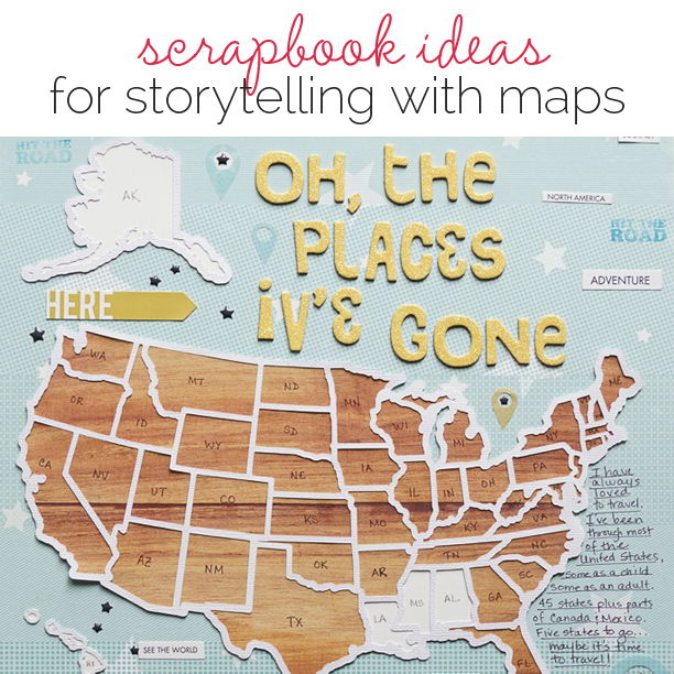 Ideas for Scrapbook Page Storytelling with Maps | Get It Scrapped
