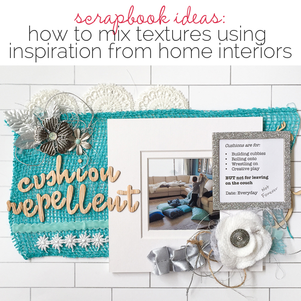 Mix Textures on Your Scrapbook Page Using Inspiration from Home Interiors | Get It Scrapped