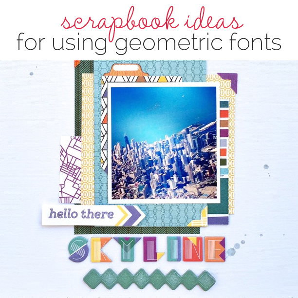 Scrapbook Ideas for Using Geometric Fonts in Your Titles