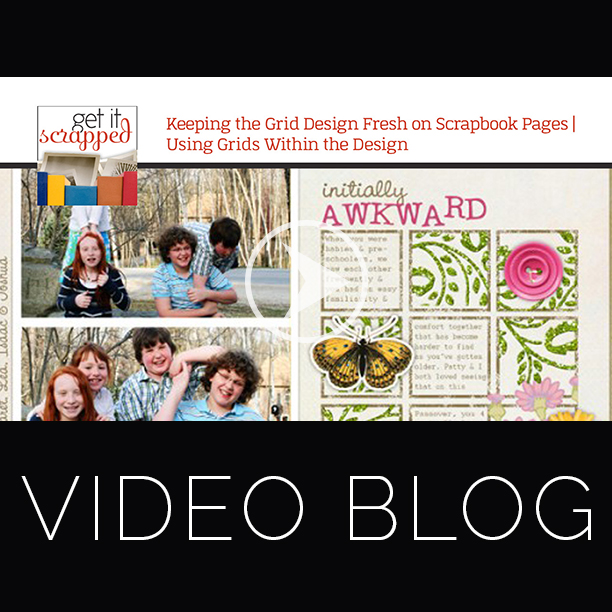 Video Blog  Keeping the Grid Design Fresh on Scrapbook Pages   Get It Scrapped