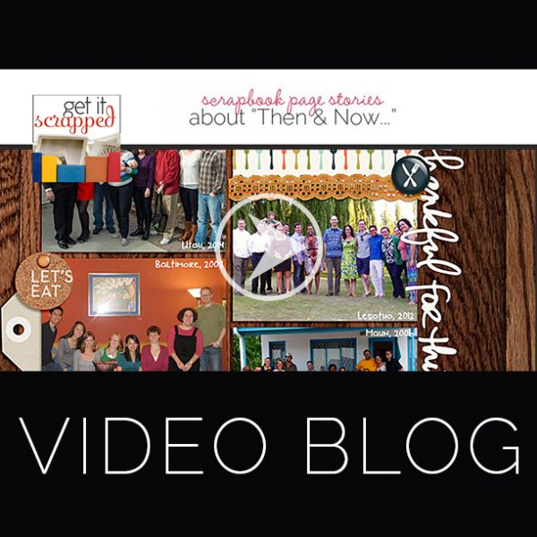 "Video Blog| Ideas for Telling Scrapbook Page Stories about ""Thanksgiving Then and Now"" 