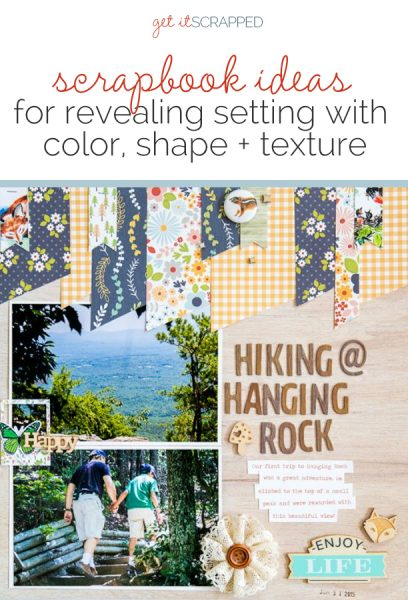 Scrapbooking Ideas for Revealing Setting with Color, Shape and Texture | Get It Scrapped